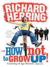 How Not to Grow Up (eBook): A Coming of Age Memoir. Sort of.
