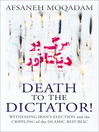 Death to the Dictator! (eBook): Witnessing Iran's election and the Crippling of the Islamic Republic