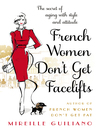 French Women Don't Get Facelifts (eBook): Aging with Attitude