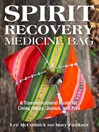 Spirit Recovery Medicine Bag (eBook): A Transformational Guide for Living Happy, Joyous, and Free