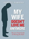 My Wife Doesn't Love Me Anymore (eBook): The Love Coach Guide to Winning Her Back