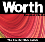 Worth Business eBooks: The Country Club Bubble eBook
