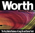 Worth Business eBooks: The Very Radical Business of Long Life and Eternal Youth (eBook)
