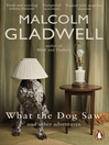 What the Dog Saw (eBook): and other adventures