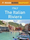 The Italian Riviera Rough Guides Snapshot Italy (includes Genoa, the Cinque Terre, San Remo and Portofino) (eBook)