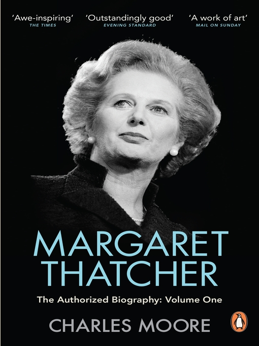 Margaret Thatcher:  the Authorized Biography, Volume One (eBook): Not For Turning