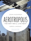 Aerotropolis (eBook): The Way We'll Live Next