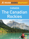 The Canadian Rockies Rough Guides Snapshot Canada (includes Banff, Jasper, Mount Robson, Yoho, Kootenay and Waterton Lakes national parks, plus Columbia Valley,  Kananaskis Country and the Icefields Parkway) (eBook)