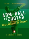 Arm-ball to Zooter (eBook): A Sideways Look at the Language of Cricket