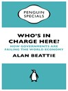 Who's in Charge Here? (Penguin Specials) (eBook): How Governments are Failing the World Economy