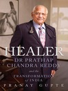 Healer (eBook): Dr. Prathap Chandra Reddy and the Transformation of India