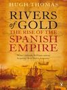 Rivers of Gold (eBook): The Rise of the Spanish Empire