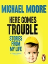 Here Comes Trouble (MP3): Stories from My Life