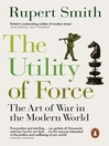 The Utility of Force (eBook): The Art of War in the Modern World