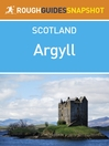 Argyll Rough Guides Snapshot Scotland (includes Loch Fyne, Mull, Bute, Arran, Islay and Jura, Staffa, Iona and Colonsay) (eBook): Includes Loch Fyne, Mull, Bute, Arran, Islay and Jura, Staffa, Iona and Colonsay