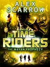 The Mayan Prophecy (eBook): TimeRiders Series, Book 8