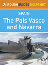 The País Vasco and Navarra Rough Guides Snapshot Spain (includes San Sebastián, the Costa Vasca, Bilbao, Vitoria-Gasteiz, Pamplona and the Navarran Pyrenees) (eBook)