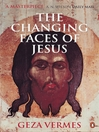The Changing Faces of Jesus by Geza Vermes eBook
