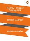 The Day I Stopped Drinking Milk (eBook): e.single