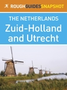 Zuid-Holland and Utrecht Rough Guides Snapshot Netherlands (includes Leiden, Den Haag, Delft, Rotterdam, Gouda, Dordrecht and Utrecht) (eBook)