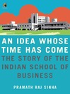 An Idea Whose Time Has Come (eBook): The Story of the Indian School of Business