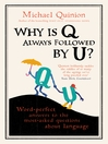 Why is Q Always Followed by U? (eBook): Word-Perfect Answers to the Most-Asked Questions About Language