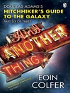 And Another Thing ...:  Douglas Adams' Hitchhiker's Guide to the Galaxy (eBook): Part Six of Three