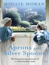 Aprons and Silver Spoons (eBook): The Heartwarming Memoirs of a 1930s Scullery Maid