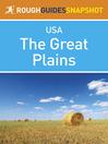 The Great Plains Rough Guides Snapshot USA (includes Missouri, Oklahoma, Kansas, Nebraska, Iowa, South Dakota and North Dakota) (eBook): Includes Missouri, Oklahoma, Kansas, Nebraska, Iowa, South Dakota and North Dakota