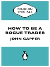 How to Be a Rogue Trader (Penguin Specials) (eBook)