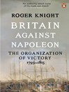 Britain Against Napoleon (eBook): The Organization of Victory, 1793-1815