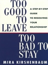 Too Good to Leave, Too Bad to Stay (eBook): A Step by Step Guide to Help You Decide Whether to Stay in or Get Out of Your Relationship