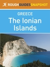 The Ionian Islands Rough Guides Snapshot Greece (includes Corfu, Paxi (Paxos) and Andipaxi (Andipaxos), Lefkadha, Kefalonia (Cephalonia), Ithaki (Ithaca), Zakynthos, Kythira) (eBook)