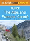 The Alps and Franche-Comté Rough Guides Snapshot France (includes Grenoble, Chambéry, Trois Vallées, Annecy, Mont Blanc, Chamonix, Lake Geneva and Besançon) (eBook)