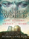 The Classical World (eBook): An Epic History of Greece and Rome