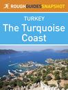 The Turquoise Coast Rough Guides Snapshot Turkey (includes Fethiye, Ölüdeniz,    Arykanda and Olympos) (eBook)