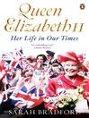 Queen Elizabeth II (eBook): Her Life in Our Times