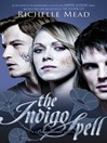 The Indigo Spell (eBook): Vampire Academy: Bloodlines Series, Book 3