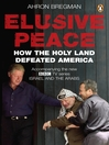 Elusive Peace (eBook): How the Holy Land Defeated America