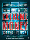 Extreme Money (eBook): The Masters of the Universe and the Cult of Risk