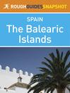 The Balearic Islands Rough Guides Snapshot Spain (includes Ibiza, Formentera, Mallorca and Menorca) (eBook)