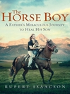 The Horse Boy (eBook): A Father's Miraculous Journey to Heal His Son