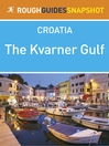 The Kvarner Gulf Rough Guides Snapshot Croatia (includes Rijeka, Opatija, Lovran, Cres, Lošinj, Krk, the Velebit, Rab and Pag) (eBook)
