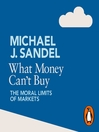 What Money Can't Buy (MP3): The Moral Limits of Markets