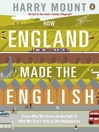 How England Made the English (eBook): From Why We Drive on the Left to Why We Don't Talk to Our Neighbours