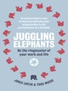 Juggling Elephants (eBook): Be the Ringmaster of Your Work and Life