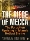 The Siege of Mecca (eBook): The Forgotten Uprising in Islam's Holiest Shrine
