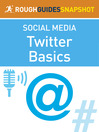 The Rough Guide Snapshot to Social Media (eBook): Twitter Basics