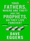 Your Fathers, Where Are They? And the Prophets, Do They Live Forever? (eBook)