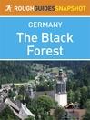 The Black Forest Rough Guides Snapshot Germany (includes Baden-Baden, Bad Wildbad, Freudenstadt, the Kinzig and Gutach valleys, Schiltach, Triberg, Freiburg, Todtnau, Titisee, Feldberg, Schluchsee, St Blasien, Todtmoos, Badenweiler) (eBook)